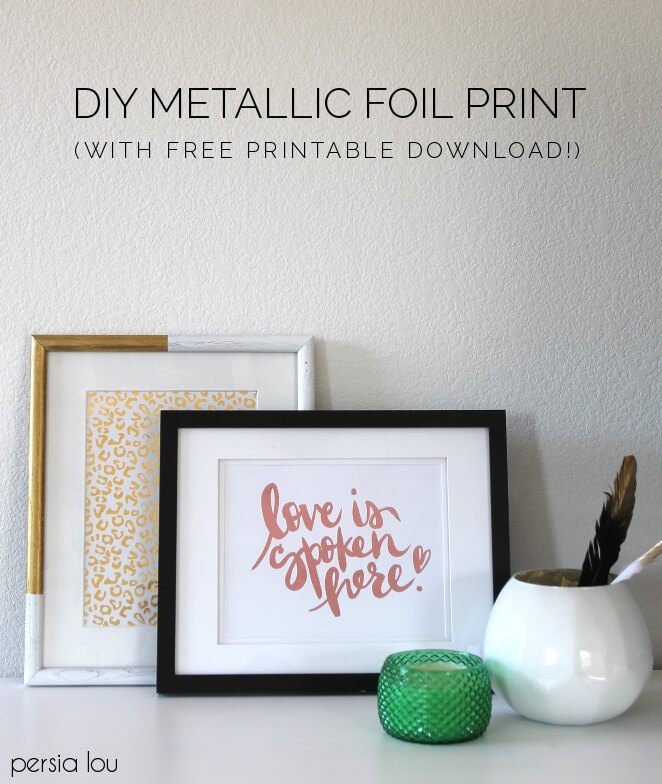 "How to make a metallic foil print for your home! Free ""Love is Spoken Here"" printable too!"