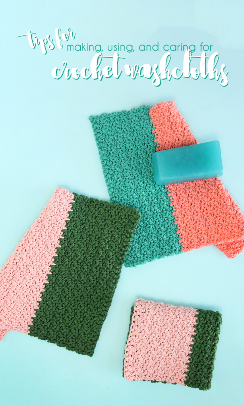 how to make crochet washcloths - tips for crocheting, using, and caring for crochet washcloths
