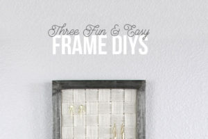 One Frame – Three DIYs