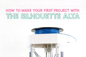 Silhouette Alta 3D Printer Set Up and How to Make Your First Project