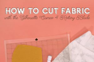 How to Cut Fabric with the Silhouette Cameo 4 Rotary Blade